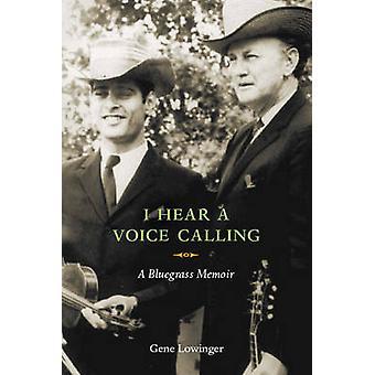 I Hear a Voice Calling - A Bluegrass Memoir by Gene Lowinger - 9780252