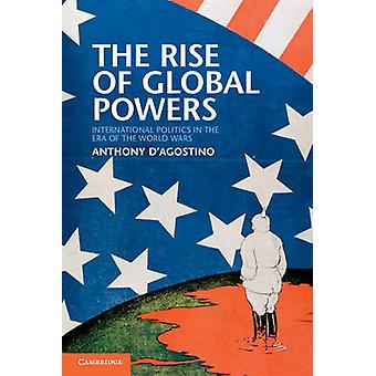 The Rise of Global Powers - International Politics in the Era of the W