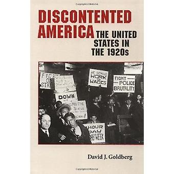 Discontented America - The United States in the 1920s by David J. Gold