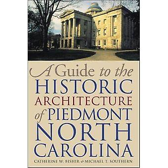 A Guide to the Historic Architecture of Piedmont North Carolina by Ca
