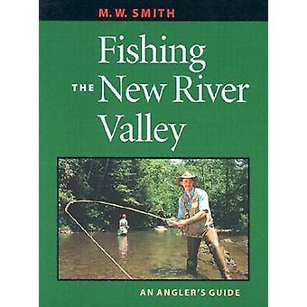 Fishing the New River Valley - An Angler's Guide by M. W. Smith - 9780