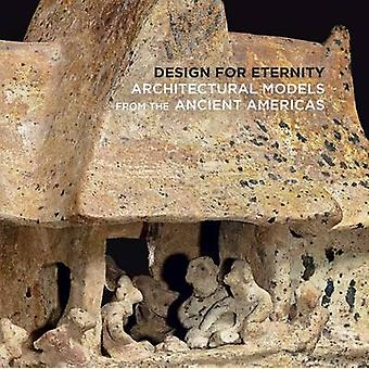 Design for Eternity - Architectural Models from the Ancient Americas b