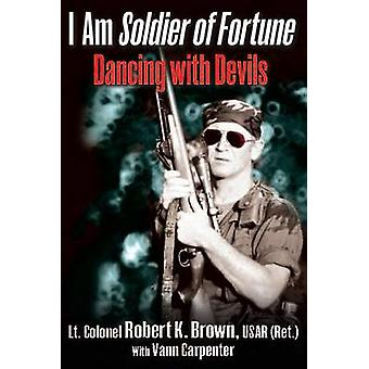 I am Soldier of Fortune - Dancing with Devils by Robert K. Brown - 978