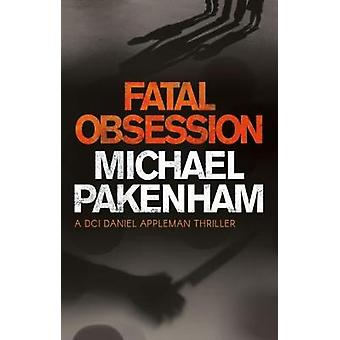 Fatal Obsession by Michael Pakenham - 9781912083329 Book