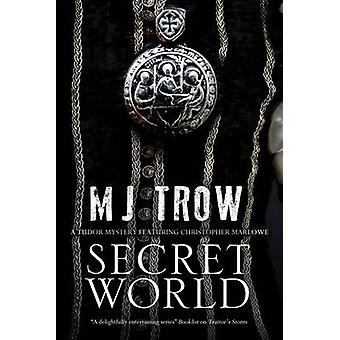 Secret World A Tudor mystery featuring Christopher Marlowe by Trow & M. J.