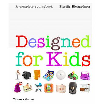 Designed for Kids - A Complete Sourcebook of Stylish Products for the