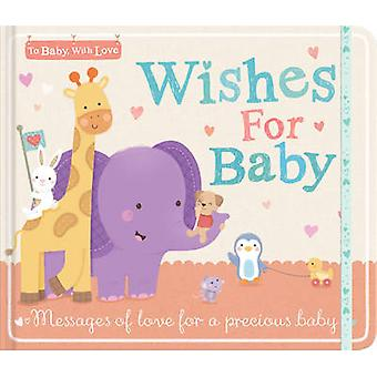 Wishes for Baby - Messages of Love for a Precious Baby by Little Tiger