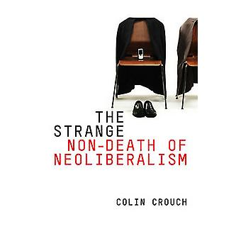 The Strange Non-Death of Neo-Liberalism by Colin Crouch - 97807456522