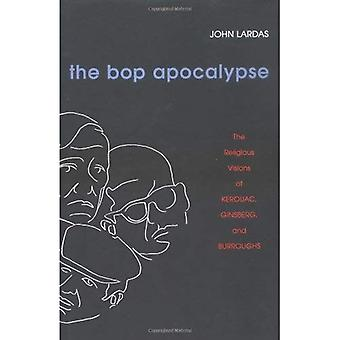 Bop Apocalypse CB: The Religious Visions of Kerouac, Ginsberg, and Burroughs