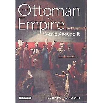 Das Osmanische Reich und die Welt um sich herum (Bibliothek des Ottoman Studies)
