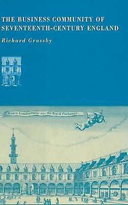 The Business Community of SeventeenthCentury             England by Grassby & Richard