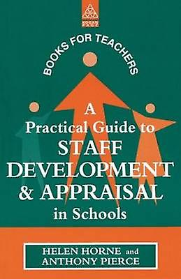 A Practical Guide to Staff DevelopHommest and Appraisal in Schools by Horne & Helen