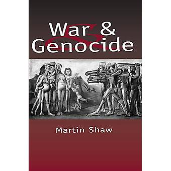 War and Genocide Organised Killing in Modern Society by Shaw & Martin
