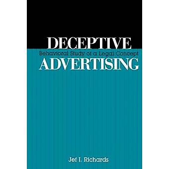 Deceptive Advertising Behavioral Study of a Legal Concept by Richards & Jef I.