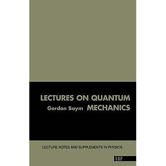 Lectures On Quantum Mechanics door Baym & Gordon