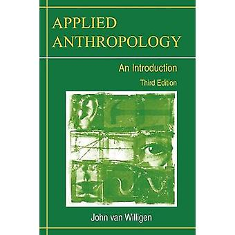 Applied Anthropology An Introduction Third Edition by Van Willigen & John