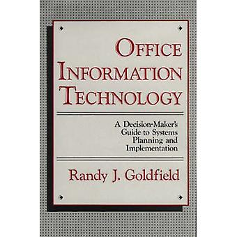 Office Information Technology A DecisionMakers Guide to Systems Planning and Implementation by Goldfield & Randy J.