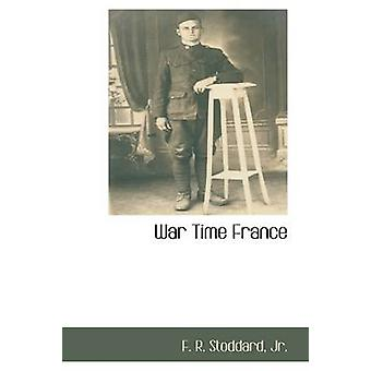 War Time France by R. Stoddard & Jr. & F.