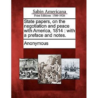 State papers on the negotiation and peace with America 1814  with a preface and notes. by Anonymous