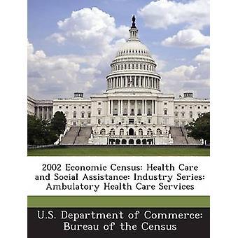 2002 økonomiske Census helsetjenester og sosialhjelp industrien serien ambulerende helsetjenester av USAs handelsdepartement Bureau of t