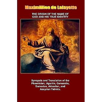 The Origin of the Name of God and His True Identity by De Lafayette & Maximillien