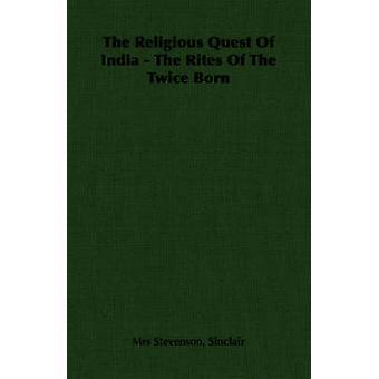 Den religiösa questen av Indien riter i de två gånger födda av Stevenson & Sinclair & fru