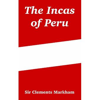 Incas of Peru The by Markham & Sir Clements