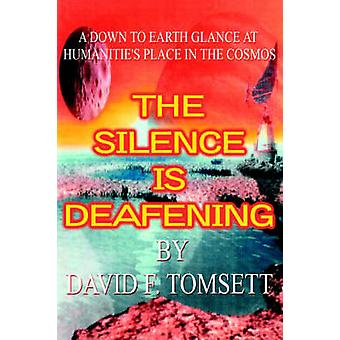 The Silence Is Deafening A Down to Earth Glance at Humanities Place in the Cosmos by Tomsett & David F.