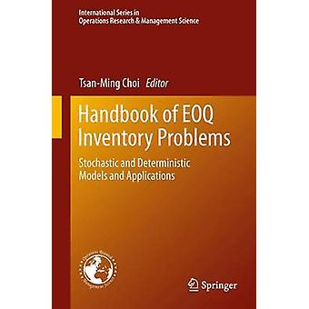 Handbook of EOQ Inventory Problems  Stochastic and Deterministic Models and Applications by Choi & TsanMing Jason