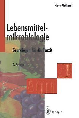 Lebensmittelmikrobiologie  Grondlagen fr die Praxis by Pichhardt & Klaus
