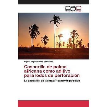 Cascarilla de palma africana como aditivo para lodos de perforacin by Proao Zambrano Miguel Angel
