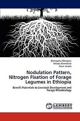 Nodulation Pattern Nitrogen Fixation of Forage Legumes in Ethiopia by Mengistu & Alemayehu