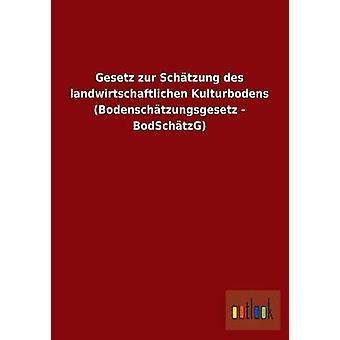 Gesetz Zur Schatzung Des Landwirtschaftlichen Kulturbodens Bodenschatzungsgesetz Bodschatzg da Outlook Verlag