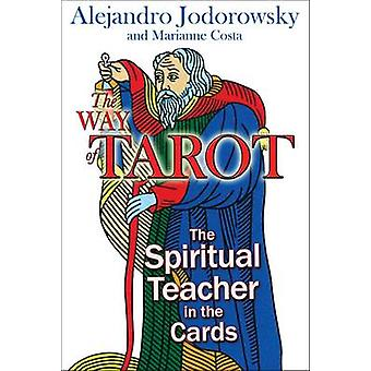 The Way of Tarot  The Spiritual Teacher in the Cards by Alejandro Jodorowsky & Marianne Costa