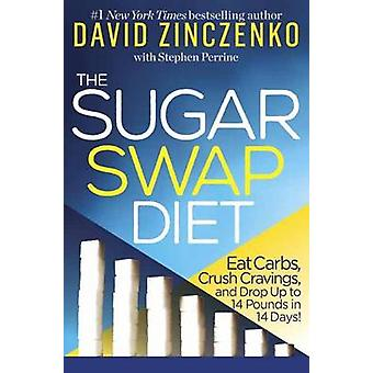 Sugar Swap Diet - Eat Carbs - Crush Cravings - and Drop Up to 14 Pound