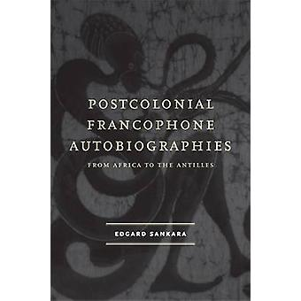 Postcolonial Francophone Autobiographies - From Africa to the Antilles