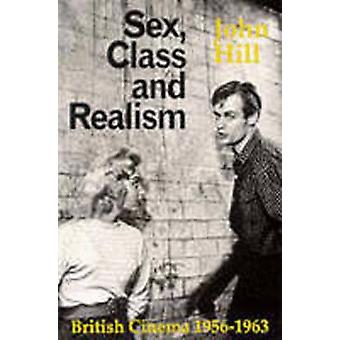 Sex - Class and Realism - British Cinema 1956-1963 by John Hill - 9780
