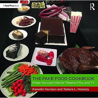 The Fake Food Cookbook - Props You Can't Eat for Theatre - Film - and