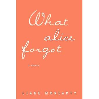 What Alice Forgot (large type edition) by Liane Moriarty - 9781594138