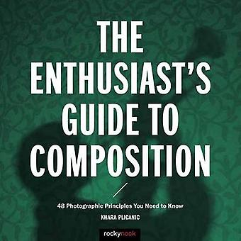 The Enthusiast's Gudie to Composition - 50 Photographic Principles You
