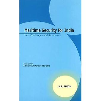 Maritime Security for India - New Challenges & Responses by K. R. Sing
