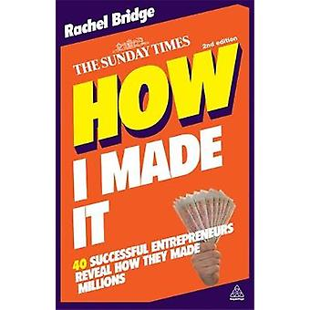 How I Made It 40 Successful Entrepreneurs Reveal How They Made Millions by Bridge & Rachel