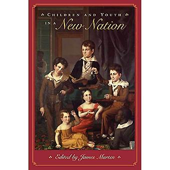 Children and Youth in a New Nation (Children and Youth in America)