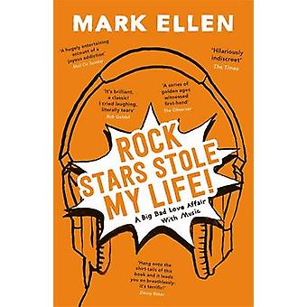Rock Stars Stole my Life by Mark Ellen