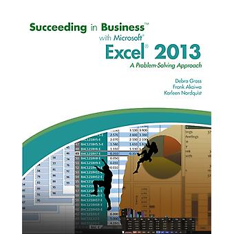 Succeeding in Business with Microsoft Excel 2013: A Problem-Solving Approach (New Perspectives) (Paperback) by Akaiwa Frank Gross Debra Nordquist Karleen