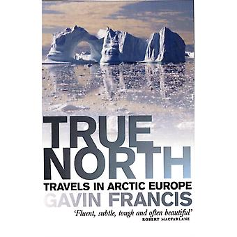 True North: Travels in Arctic Europe (Paperback) by Gavin Francis
