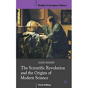 The Scientific Revolution and the Origins of Modern Science by John H
