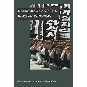 Democracy and the Korean Economy - Dynamic Relations by Jongryn Mo - C