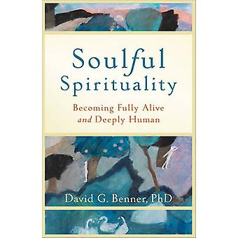 Soulful Spirituality - Becoming Fully Alive and Deeply Human by Phd Da