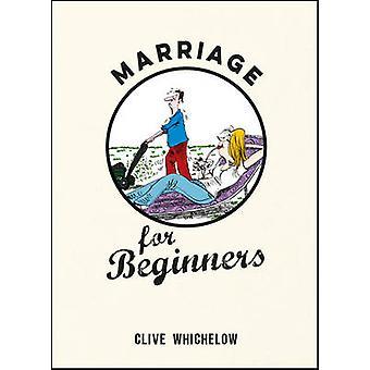 Mariage pour les débutants par Clive Whichelow - livre 9781849537988